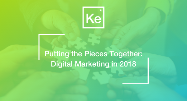 Putting the Pieces Together: Digital Marketing in 2018
