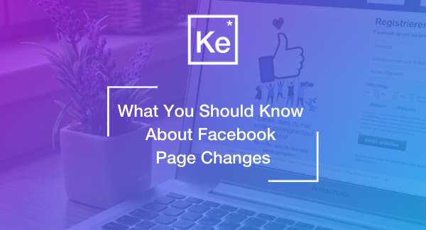 What You Should Know About Facebook Page Changes