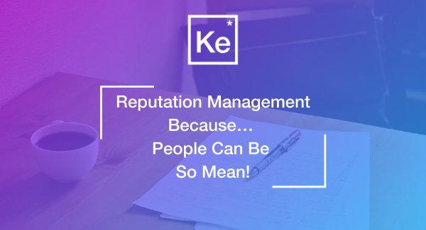 Reputation Management Because... People Can Be So Mean!