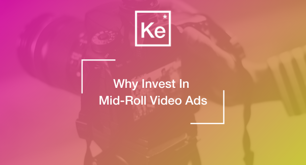 Why Invest in Mid-Roll Video Ads