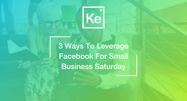 Three ways to Leverage Facebook for Small Business Saturday