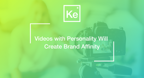 Videos with Personality Will Create Brand Affinity