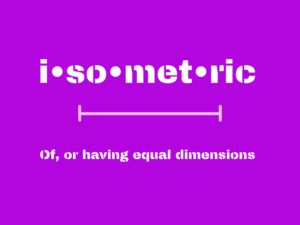 isometric. Of, or having equal dimensions